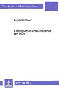 Lebenspathos Und Decadence Um 1900: Studien Zur Dialektik Der Decadence Und Der Lebensphilosophie Am Beispiel Eduard Von Keyserlings Und Georg Simmels