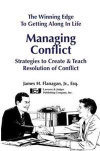 The Winning Edge to Getting Along in Life: Managing Conflict Strategies to Create & Teach Resolution of Conflict