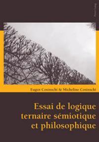 Essai de Logique Ternaire Sémiotique Et Philosophique