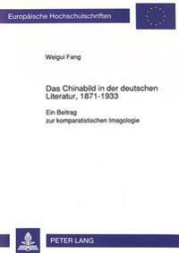 Das Chinabild in Der Deutschen Literatur, 1871-1933: Ein Beitrag Zur Komparatistischen Imagologie