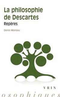 La Philosophie de Descartes: Reperes