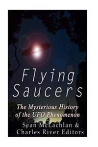 Flying Saucers: The Mysterious History of the UFO Phenomenon