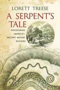 A Serpent's Tale: Discovering America's Ancient Mound Builders