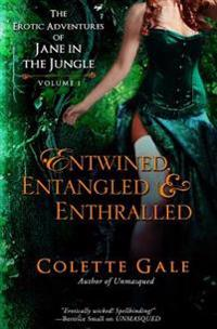 Entwined, Entangled, & Enthralled: The Erotic Adventures of Jane in the Jungle: Collection I