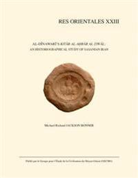 Al-Dinawari's Kitab Al-Akhbar Al-Tiwal: An Historiographical Study of Sasanian Iran