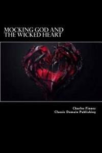 Mocking God and the Wicked Heart