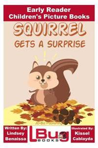 Squirrel Gets a Surprise - Early Reader - Children's Picture Books