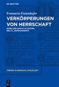 Verkörperungen Von Herrschaft: Zorn Und Macht in Texten Des 12. Jahrhunderts