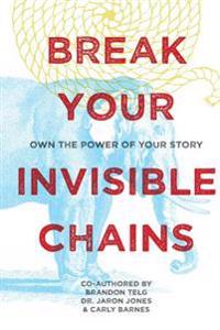 Break Your Invisible Chains: Own the Power of Your Story