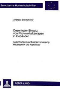 Dezentraler Einsatz Von Photovoltaikanlagen in Gebaeuden: Auswirkungen Auf Energieversorgung, Haustechnik Und Architektur