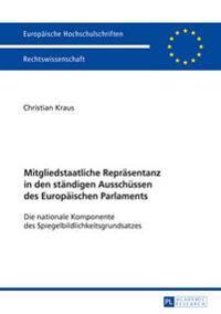 Mitgliedstaatliche Repraesentanz in Den Staendigen Ausschuessen Des Europaeischen Parlaments: Die Nationale Komponente Des Spiegelbildlichkeitsgrundsa
