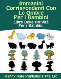 Immagini Corrispondenti Con Le Ombre Per I Bambini: Libro Delle Attività Per I Bambini