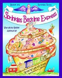 Sprinkles Bedtime Express: Book #1 of the Sprinkles Series