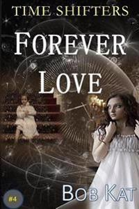 Forever Love: Time Shifters Book #4