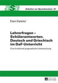Lehrerfragen - Schuelerantworten. Deutsch Und Griechisch Im Daf-Unterricht: Eine Funktional-Pragmatische Untersuchung