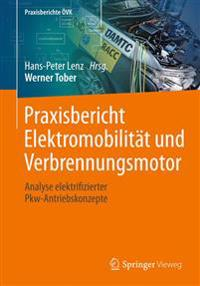 Praxisbericht Elektromobilität Und Verbrennungsmotor: Analyse Elektrifizierter Pkw-Antriebskonzepte