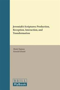Jeremiah's Scriptures: Production, Reception, Interaction, and Transformation