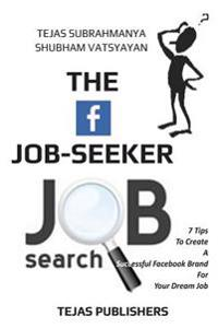 The Facebook Job Seeker: 7 Tips to Create a Successful Facebook Brand for Your Dream Job