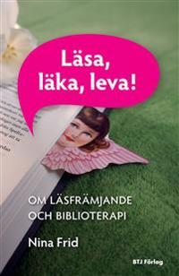 Läsa, läka, leva! : om läsfrämjande och biblioterapi