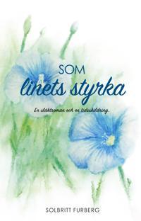 Som linets styrka : en släktroman och en tidsskildring