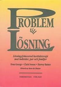 Problem till lösning : lösningsfokuserad korttidsterapi med individer, par och familjer