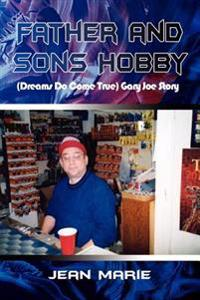 Father and Sons Hobby Dreams Do Come True Gary Joe Story