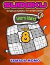 Sudoku Very Hard: Original Sudoku for Brain Power Vol. 8: Include 500 Puzzles Very Hard Level Plus Printable Version