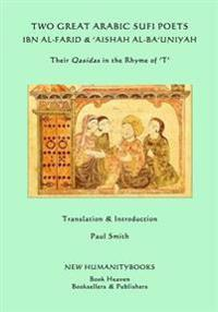 Two Great Arabic Sufi Poets - Ibn Al-Farid & 'Aishah Al-Ba'uniyah: Their Qasidas in the Rhyme of ?T?