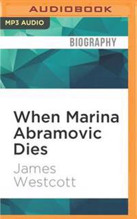 When Marina Abramovic Dies: A Biography