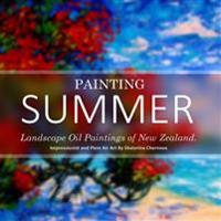 Painting Summer: Landscape Oil Paintings of New Zealand. Impressionist and Plein Air Art by Ekaterina Chernova