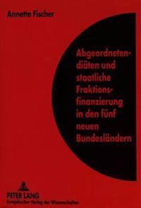 Abgeordnetendiaeten Und Staatliche Fraktionsfinanzierung in Den Fuenf Neuen Bundeslaendern