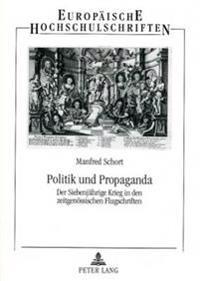 Politik Und Propaganda: Der Siebenjaehrige Krieg in Den Zeitgenoessischen Flugschriften