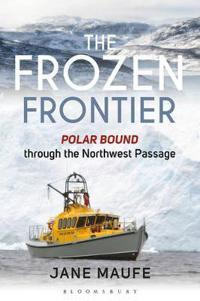 The Frozen Frontier: Polar Bound Through the Northwest Passage