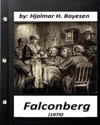 Falconberg (1879) by Hjalmar H. Boyesen (Original Classics)