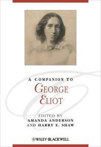 A Companion to George Eliot. Edited by Amanda Anderson, Harry E. Shaw