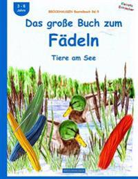 Brockhausen Bastelbuch Bd.9: Das Groe Buch Zum Fadeln: Tiere Am See