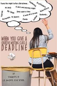 When You Give a Creative Writing Class a Deadline