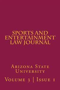 Arizona State Sports and Entertainment Law Journal: Volume 3, Issue 1, Fall 2013
