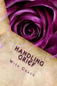 Handling Grief with Grace: Grief Work Journal: With Journaling Tools
