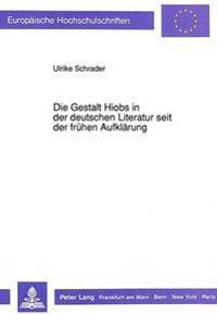 Die Gestalt Hiobs in Der Deutschen Literatur Seit Der Fruehen Aufklaerung