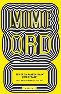 Laddade ord : en bok om tankens makt över språket