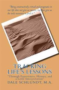 Tracking Life's Lessons: Through Experiences, History, and a Little Interpretation
