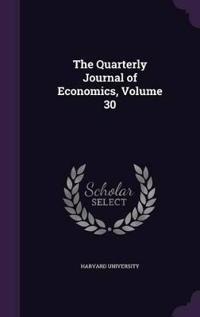 The Quarterly Journal of Economics; Volume 30