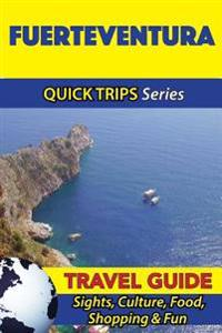 Fuerteventura Travel Guide (Quick Trips Series): Sights, Culture, Food, Shopping & Fun