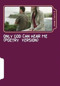 Jonna Claire O: Only God Can Hear Me (Poetry Version)