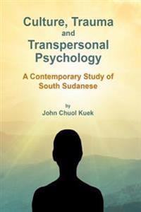 Culture, Trauma and Transpersonal Psychology: A Contemporary Study of South Sudanese