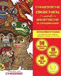 Anti Stress Malbuch Fur Erwachsene: Chinesische Drachen Und Asiatische Glucksbringer