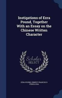 Instigations of Ezra Pound, Together with an Essay on the Chinese Written Character