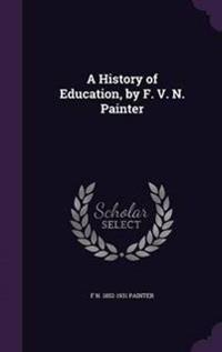 A History of Education, by F. V. N. Painter