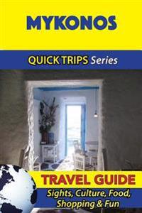 Mykonos Travel Guide (Quick Trips Series): Sights, Culture, Food, Shopping & Fun
